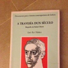 Libros de segunda mano: A TRAVESÍA DUN SÉCULO. BIOGRAFÍA DE RAFAEL DIESTE (LUIS REI NÚÑEZ). Lote 135852838