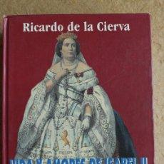 Libros de segunda mano: VIDA Y AMORES DE ISABEL II. (EL TRIÁNGULO). CIERVA (RICARDO DE LA) MADRID, EDITORIAL FÉNIX, 1999.. Lote 135896358