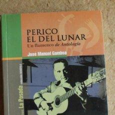 Libros de segunda mano: PERICO EL DEL LUNAR. UN FLAMENCO DE ANTOLOGÍA. MOLINA (MIGUEL DE) CÓRDOBA, 2001.. Lote 135897770