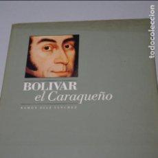 Libros de segunda mano: BOLIVAR EL CARAQUEÑO. RAMON DIAZ SANCHEZ.. Lote 139102698