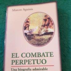 Libros de segunda mano: EL COMBATE PERPETUO - UNA BIOGRAFÍA ADMIRABLE CON RITMO DE NOVELA - MARCOS AGUINIS. Lote 139220234