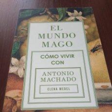 Libros de segunda mano: EL MUNDO MAGO. CÓMO VIVIR CON ANTONIO MACHADO. ELENA MEDEL.. Lote 139603965