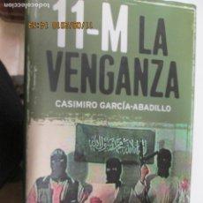 Libros de segunda mano: 11-M LA VENGANZA / CASIMIRO GARCÍA-ABADILLO / LA ESFERA DE LOS LIBROS 2004. Lote 139892134
