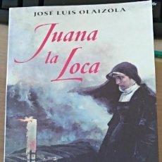 Libros de segunda mano: JUANA LA LOCA. - OLAIZOLA, JOSE LUIS.. Lote 140679388