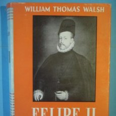Libros de segunda mano: FELIPE II - WILLIAM THOMAS WALSH - EDITORIAL ESPASA CALPE, 1968 (TAPA DURA, BUEN ESTADO). Lote 140909014