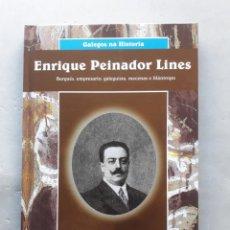 Libros de segunda mano: ENRIQUE PEINADOR LIRES. BURGUÉS, EMPRESARIO, GALEGUISTA, MECENAS E FILÁNTROPO.. Lote 141691886