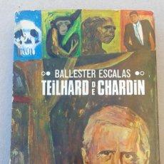 Libros de segunda mano: TEILHARD DE CHARDIN. RAFAEL BALLESTER ESCALAS. Lote 141683542