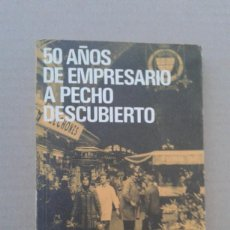 Libros de segunda mano: 50 AÑOS DE EMPRESARIO A PECHO DESCUBIERTO. Lote 141701854