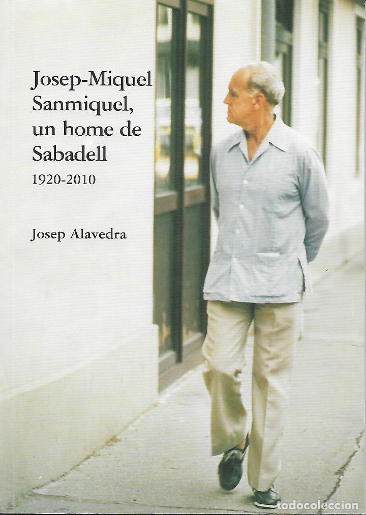 JOSEP-MIQUEL SANMIQUEL, UN HOME DE SABADELL. VALLÈS OCCIDENTAL. CATALUNYA (Libros de Segunda Mano - Biografías)