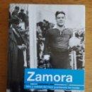Libros de segunda mano: ZAMORA MITO Y REALIDAD DEL MEJOR GUARDAMETA DEL MUNDO / FRANCISCO GONZÁLEZ LEDESMA / EDI. DIARIO LA . Lote 143042194
