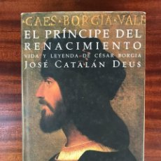 Libros de segunda mano: EL PRÍNCIPE DEL RENACIMIENTO. VIDA Y LEYENDA DE CÉSAR BORGIA - CATALÉN DEUS, JOSÉ. Lote 143043662