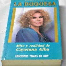 Libros de segunda mano: LA DUQUESA. MITO Y REALIDAD DE CAYETANA DE ALBA. ISMAEL FUENTE. Lote 143071494