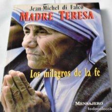 Libros de segunda mano: MADRE TERESA. LOS MILAGROS DE LA FE, JEAN- MICHEL DI FALCO. Lote 143072234