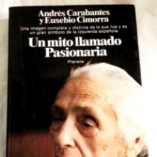 Libros de segunda mano: UN MITO LLAMADO PASIONARIA; ANDRÉS CARABANTES, EUSEBIO CIMORRA - PLANETA, PRIMERA EDICIÓN 1982. Lote 144148674