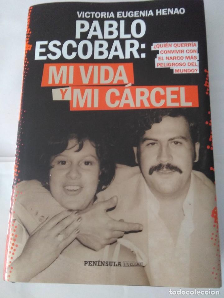 PABLO ESCOBAR: MI VIDA , Y MI CARCEL .VICTORIA EUGENIA HENAO ( PENINSULA ) (Libros de Segunda Mano - Biografías)