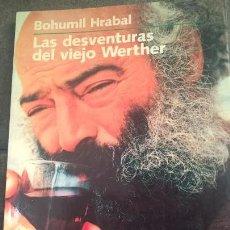 Libros de segunda mano: LAS DESVENTURAS DEL VIEJO WERTHER. BOHUMIL HRABAL. PENINSULA NARRATIVA 53. PRIMERA EDICION 1994. . Lote 144500750