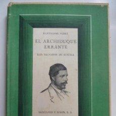 Livros em segunda mão: BARTOLOMÉ FERRÁ. EL ARCHIDUQUE ERRANTE. LUIS SALVADOR DE AUSTRIA. PRIMERA EDICIÓN 1948. Lote 233558085