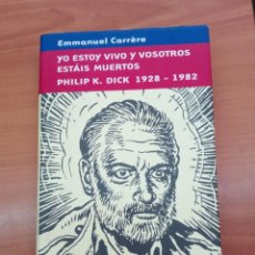 Libros de segunda mano: YO ESTOY VIVO Y VOSOTROS ESTÁIS MUERTOS. PHILIP K. DICK 1928 - 1982, POR EMMANUEL CARRERE. Lote 144719842