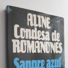 Libros de segunda mano: SANGRE AZUL - ROMANONES, ALINE CONDESA DE. Lote 144968365