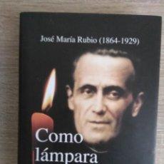 Libros de segunda mano: JOSE MARIA RUBIO (1864-1929) SANTO - COMO LAMPARA ENCENDIDA ** PEDRO MIGUEL LAMET. Lote 145164898