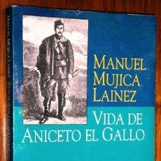 Libros de segunda mano: VIDA DE ANICETO EL GALLO (HILARIO ASCASUBI) POR MANUEL MUJICA LÁINEZ; ED. EMECÉ EN BUENOS AIRES 1991. Lote 145181158