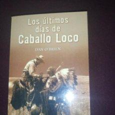 Libros de segunda mano: DAN O'BRIEN , LOS ÚLTIMOS DÍAS DE CABALLO LOCO. Lote 145215162