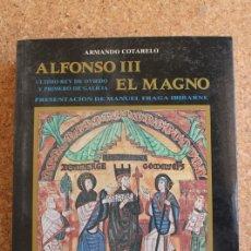 Libros de segunda mano: ALFONSO III EL MAGNO. ÚLTIMO REY DE OVIEDO Y PRIMERO DE GALICIA. COTARELO VALLEDOR (ARMANDO). Lote 146237386
