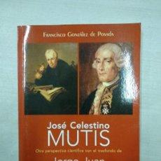 Libros de segunda mano - JOSÉ CELESTINO MUTIS OTRA PERSPECTIVA CIENTÍFICA CON EL TRASFONDO DE JORGE JUAN. GONZÁLEZ DE POSADA, - 146425630