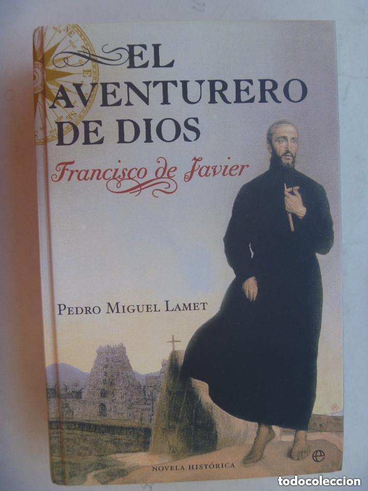 EL AVENTURERO DE DIOS, SAN FRANCISCO JAVIER . DE PEDRO MIGUEL LAMET. (Libros de Segunda Mano - Biografías)