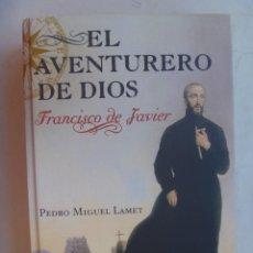 Libros de segunda mano: EL AVENTURERO DE DIOS, SAN FRANCISCO JAVIER . DE PEDRO MIGUEL LAMET.. Lote 147357154