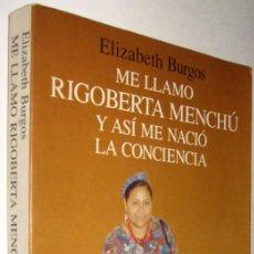 Libros de segunda mano: ME LLAMO RIGOBERTA MENCHU Y ASI ME NACIO LA CONCIENCIA - ELIZABETH BURGOS. Lote 147368546