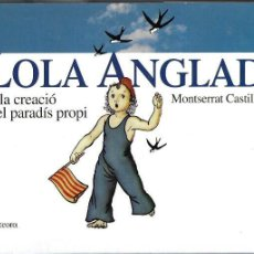 Livros em segunda mão: LOLA ANGLADA O LA CREACIÓ DEL PARADÍS PROPI / M. CASTILLO. DEDICAT PER AUTORA. BCN : METEORA, 2000.. Lote 147702734