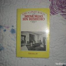 Libros de segunda mano: MEMORIAS SIN REMEDIO;JOSÉ A.LINATI BOSCH;EDICIONES 29 1984. Lote 148325622