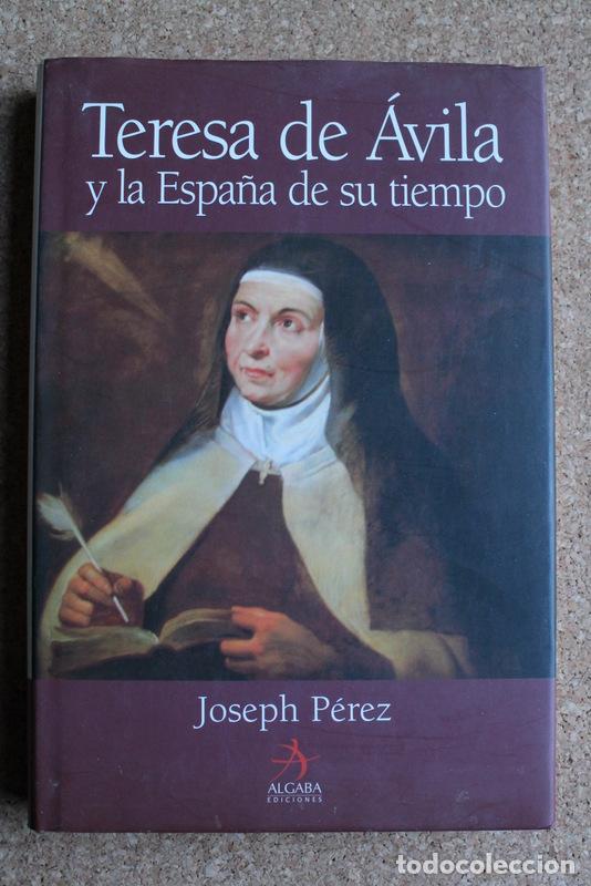 TERESA DE ÁVILA Y LA ESPAÑA DE SU TIEMPO. PÉREZ (JOSEPH) MADRID, ALGABA EDICIONES, 2007. (Libros de Segunda Mano - Biografías)