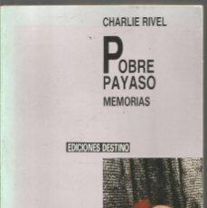 Libros de segunda mano: CHARLIE RIVEL. POBRE PAYASO. MEMORIAS. EDICIONES DESTINO. Lote 149246602