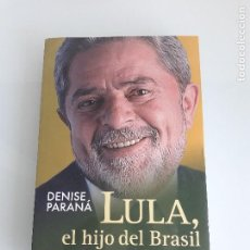 Libros de segunda mano: LULA, EL HIJO DE BRASIL - DENISE PARANÁ - EDITORIAL EL ATENEO - BUENOS AIRES - 2011. Lote 149734642