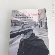 Libros de segunda mano: SABATO, EL HOMBRE - LA BIOGRAFÍA DEFINITIVA - JULIA CONSTENLA - SUDAMERICANA - BUENOS AIRES - 2011. Lote 149736514