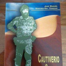 Libros de segunda mano: CAUTIVERIO EN EL SAHARA. JOSE MANUEL SÁNCHEZ-GEY VENEGAS. HISTORIA MILITAR.. Lote 150440521