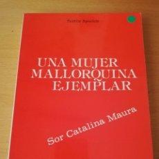 Libros de segunda mano: UNA MUJER MALLORQUINA EJEMPLAR. SOR CATALINA MAURA (TEÓFILO APARICIO). Lote 150634810