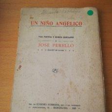 Libros de segunda mano: UN NIÑO ANGELICO. VIDA VIRTUOSA Y MUERTE EDIFICANTE DE JOSÉ PERELLÓ, BLAUET DE LLUCH. Lote 150634958