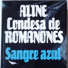 Libros de segunda mano: ALINE, CONDESA DE ROMANONES - SANGRE AZUL. Lote 150945826