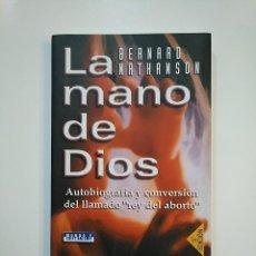 Libros de segunda mano: LA MANO DE DIOS. BERNARD NATHANSON. AUTOBIOGRAFIA Y CONVERSACION DEL LLAMADO REY DEL ABORTO. TDK363. Lote 151194974