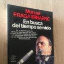 Libros de segunda mano: EN BUSCA DEL TIEMPO SERVIDO - MANUEL FRAGA IRIBARNE - 1987. Lote 151383302