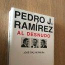 Libros de segunda mano: PEDRO J. RAMÍREZ AL DESNUDO. Lote 151383538