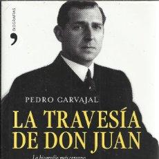 Libros de segunda mano: PEDRO CARVAJAL-LA TRAVESÍA DE DON JUAN:LA BIOGRAFÍA MÁS CERCANA DEL PADRE DEL REY JUAN CARLOS.2011.. Lote 151597586