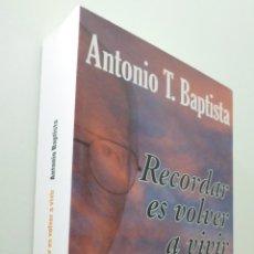 Libros de segunda mano: RECORDAR ES VOLVER A VIVIR, LUCES Y SOMBRAS DE UN HOMBRE ALREDEDOR DEL MUNDO - TENORIO BAPTISTA, ANT. Lote 151840062