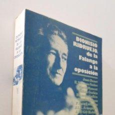 Libros de segunda mano: DIONISIO RIDRUEJO, DE LA FALANGE A LA OPOSICIÓN - RIDRUEJO, DIONISIO. Lote 151842689