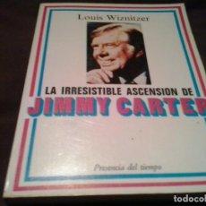 Libros de segunda mano: LA IRRESISTIBLE ASCENSION DE JIMMY CARTER - LOUIS WIZNITZER . Lote 151909026