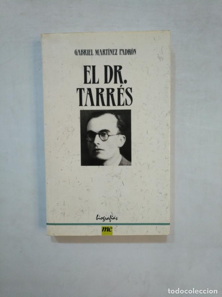 EL DR. TARRÉS. - GABRIEL MARTÍNEZ PADRÓN. - BIOGRAFÍAS MC. TDK369 (Libros de Segunda Mano - Biografías)
