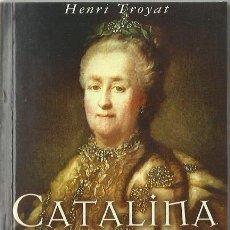 Libros de segunda mano: HENRI TROYAT : CATALINA LA GRANDE. (EDICIONES B, COL. BYBLOS, 2007). Lote 152475450
